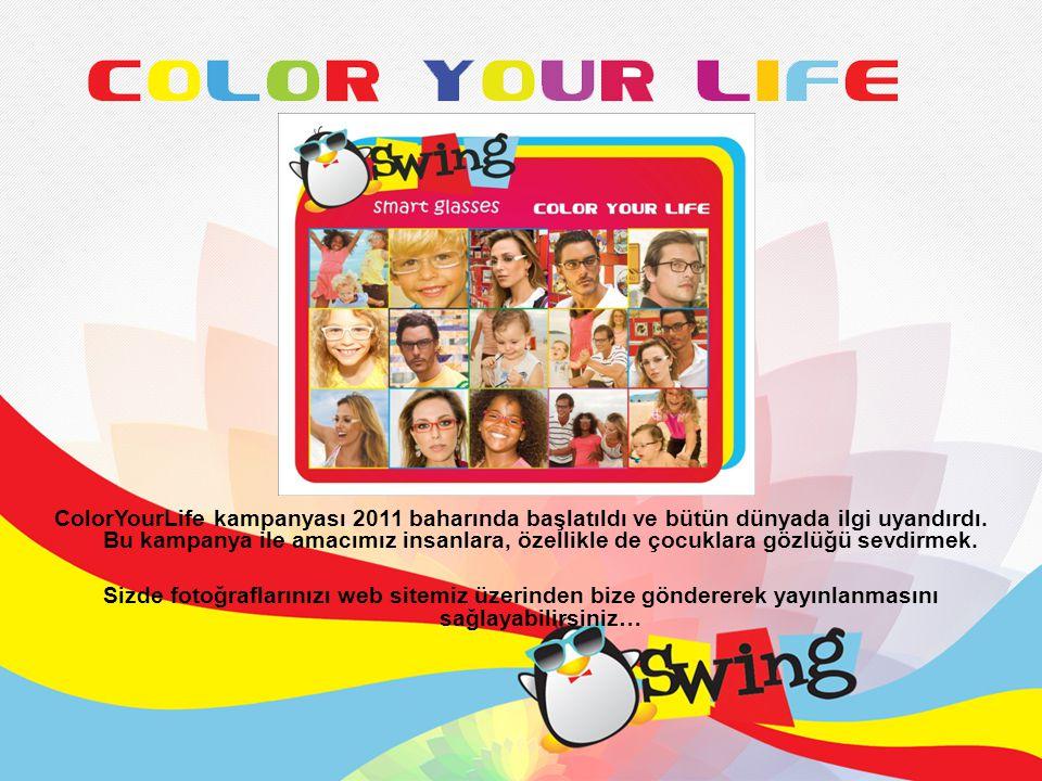 ColorYourLife kampanyası 2011 baharında başlatıldı ve bütün dünyada ilgi uyandırdı. Bu kampanya ile amacımız insanlara, özellikle de çocuklara gözlüğü sevdirmek.
