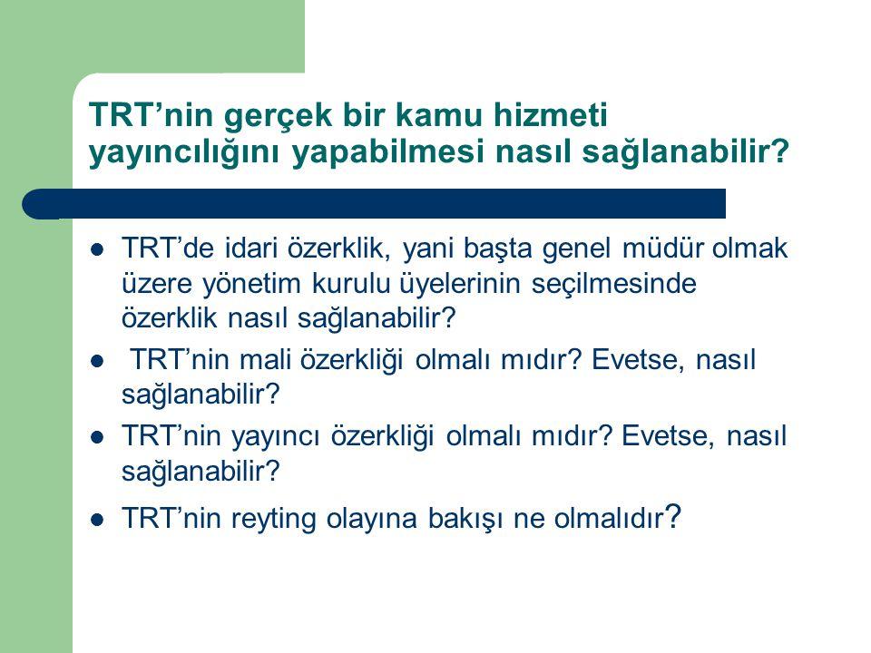 TRT'nin gerçek bir kamu hizmeti yayıncılığını yapabilmesi nasıl sağlanabilir