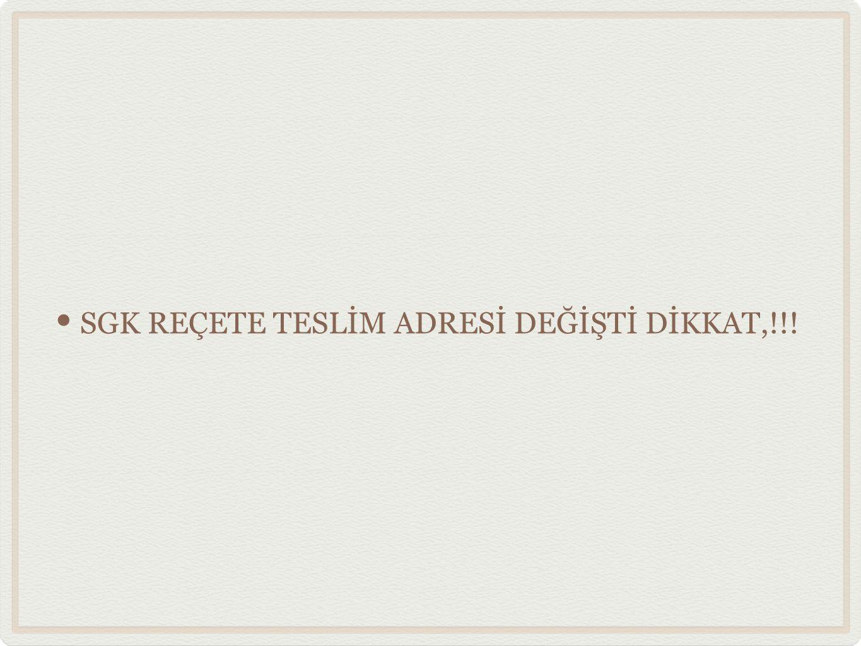 SGK REÇETE TESLİM ADRESİ DEĞİŞTİ DİKKAT,!!!