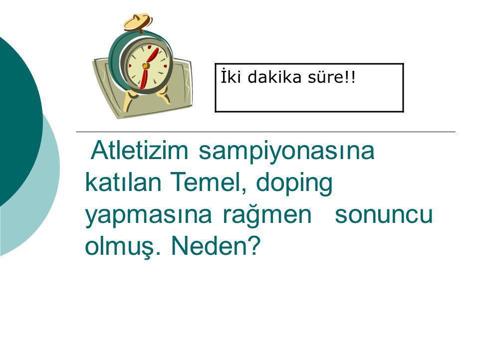 İki dakika süre!. Atletizim sampiyonasına katılan Temel, doping yapmasına rağmen sonuncu olmuş.