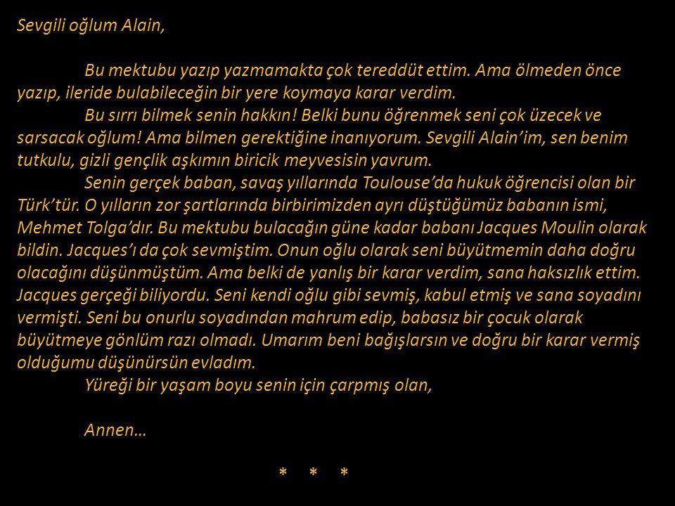 Sevgili oğlum Alain, Bu mektubu yazıp yazmamakta çok tereddüt ettim. Ama ölmeden önce yazıp, ileride bulabileceğin bir yere koymaya karar verdim.