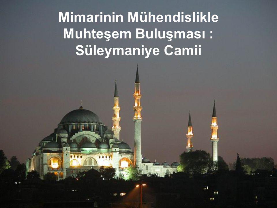 Mimarinin Mühendislikle Muhteşem Buluşması : Süleymaniye Camii