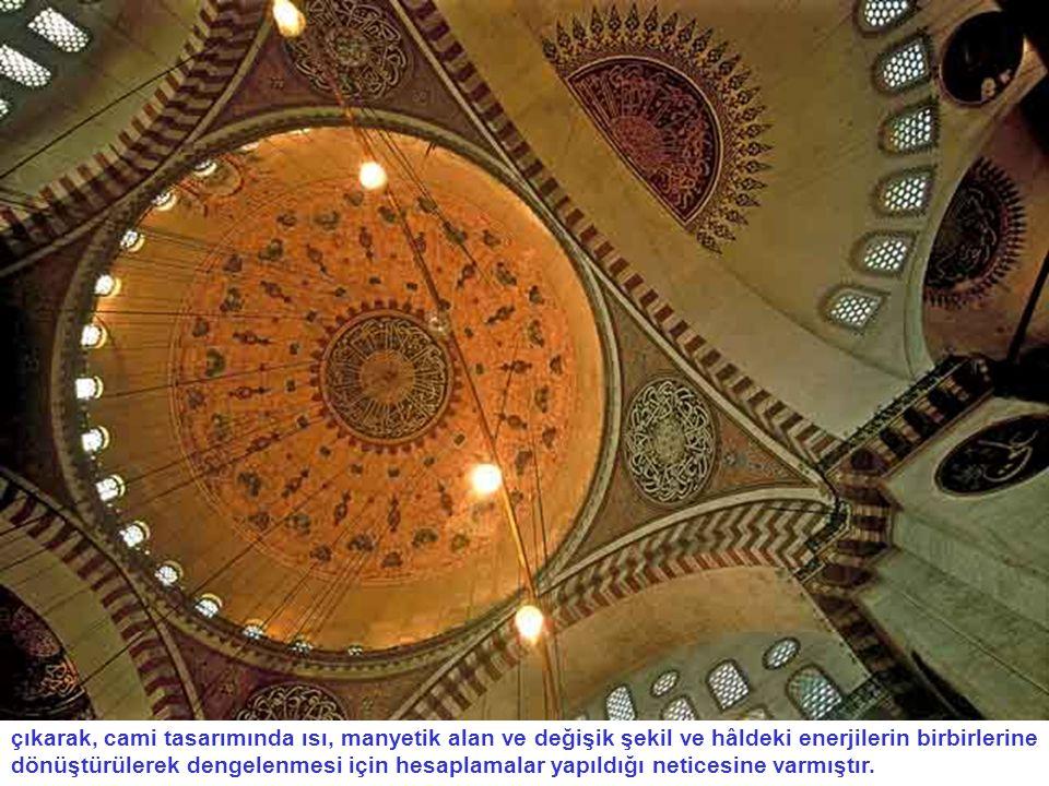 çıkarak, cami tasarımında ısı, manyetik alan ve değişik şekil ve hâldeki enerjilerin birbirlerine dönüştürülerek dengelenmesi için hesaplamalar yapıldığı neticesine varmıştır.