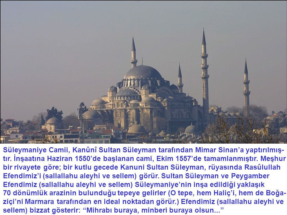 Süleymaniye Camii, Kanûnî Sultan Süleyman tarafından Mimar Sinan'a yaptırılmış- tır.
