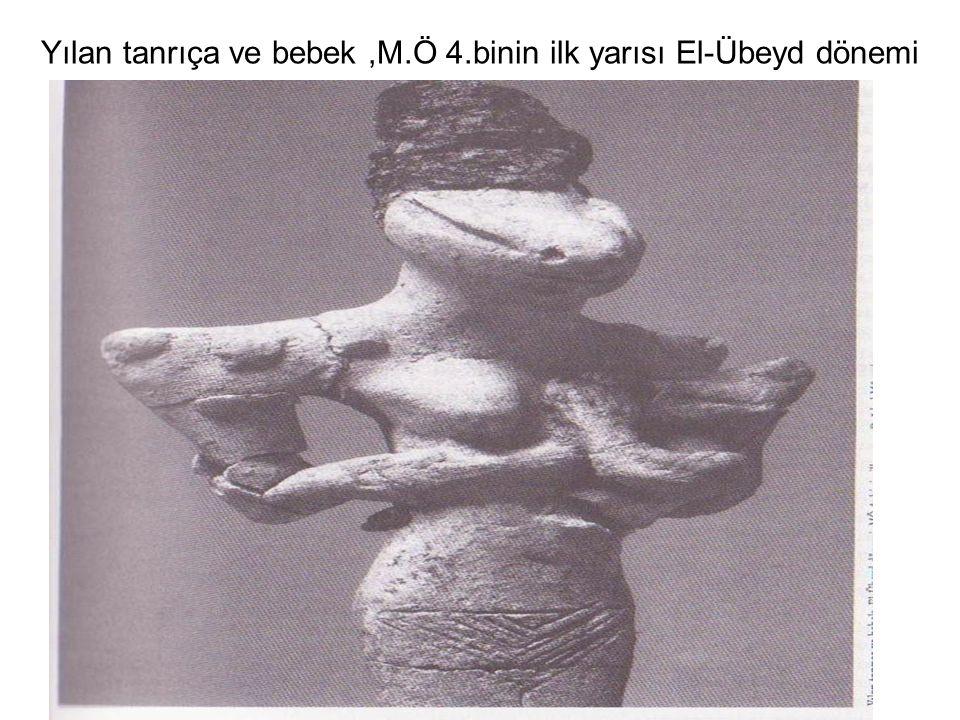 Yılan tanrıça ve bebek ,M.Ö 4.binin ilk yarısı El-Übeyd dönemi