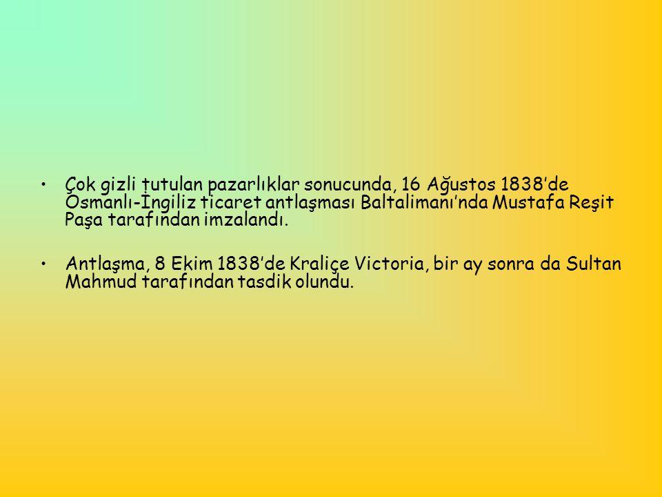 Çok gizli tutulan pazarlıklar sonucunda, 16 Ağustos 1838'de Osmanlı-İngiliz ticaret antlaşması Baltalimanı'nda Mustafa Reşit Paşa tarafından imzalandı.