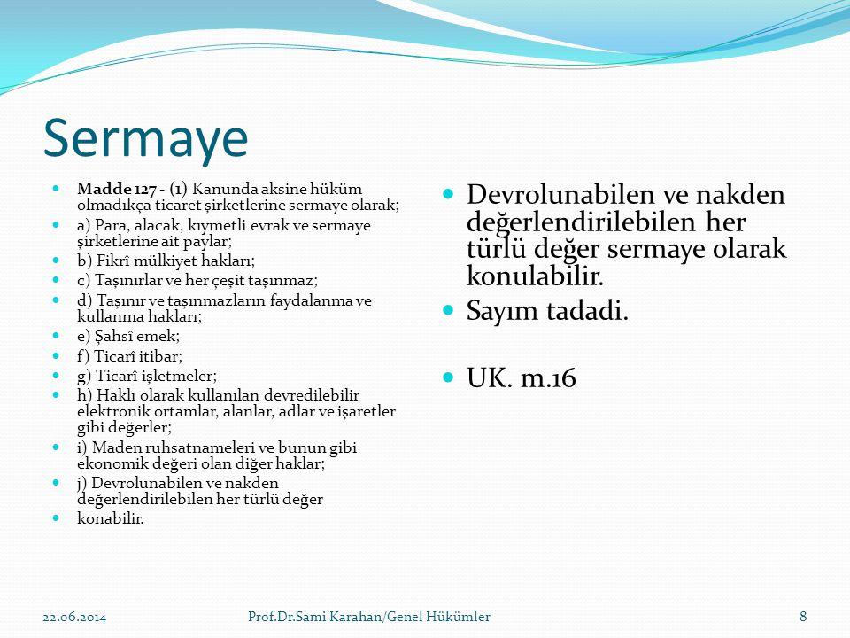 Sermaye Madde 127 - (1) Kanunda aksine hüküm olmadıkça ticaret şirketlerine sermaye olarak;