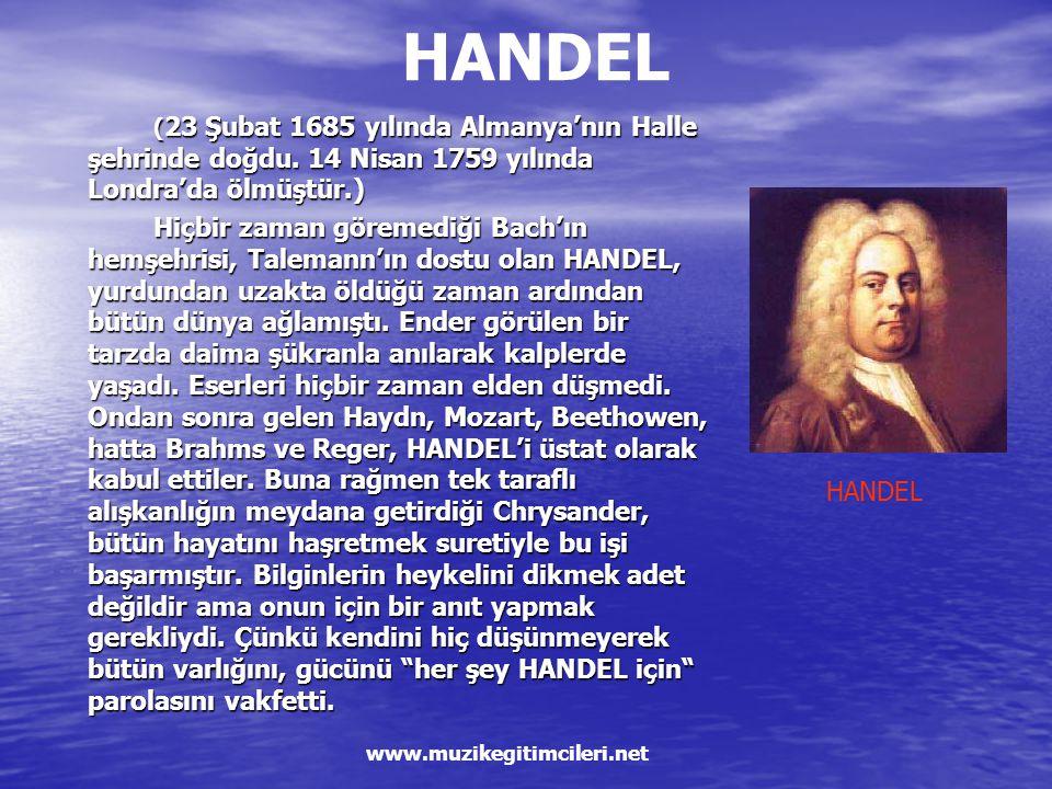 HANDEL (23 Şubat 1685 yılında Almanya'nın Halle şehrinde doğdu. 14 Nisan 1759 yılında Londra'da ölmüştür.)