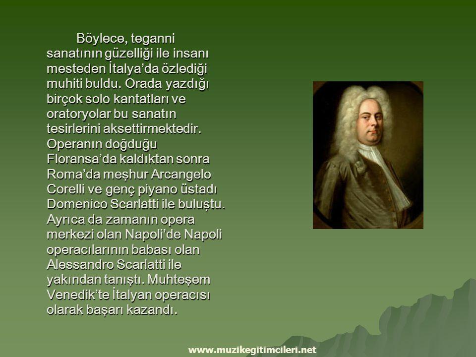 Böylece, teganni sanatının güzelliği ile insanı mesteden İtalya'da özlediği muhiti buldu. Orada yazdığı birçok solo kantatları ve oratoryolar bu sanatın tesirlerini aksettirmektedir. Operanın doğduğu Floransa'da kaldıktan sonra Roma'da meşhur Arcangelo Corelli ve genç piyano üstadı Domenico Scarlatti ile buluştu. Ayrıca da zamanın opera merkezi olan Napoli'de Napoli operacılarının babası olan Alessandro Scarlatti ile yakından tanıştı. Muhteşem Venedik'te İtalyan operacısı olarak başarı kazandı.