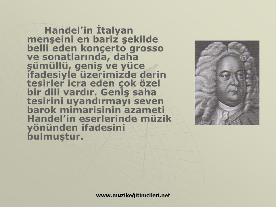 Handel'in İtalyan menşeini en bariz şekilde belli eden konçerto grosso ve sonatlarında, daha şümüllü, geniş ve yüce ifadesiyle üzerimizde derin tesirler icra eden çok özel bir dili vardır. Geniş saha tesirini uyandırmayı seven barok mimarisinin azameti Handel'in eserlerinde müzik yönünden ifadesini bulmuştur.