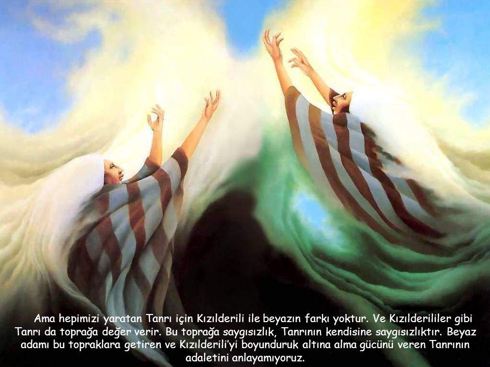 Ama hepimizi yaratan Tanrı için Kızılderili ile beyazın farkı yoktur