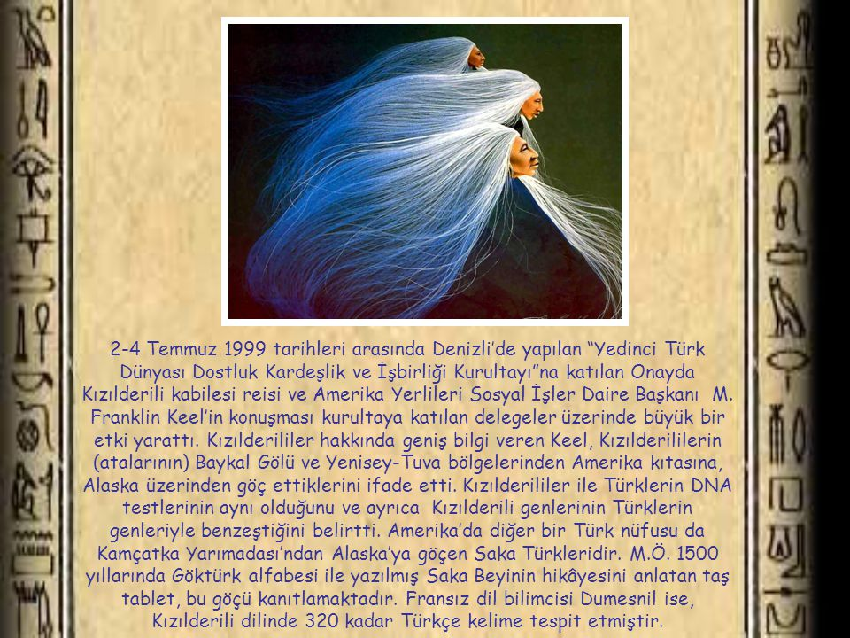 2-4 Temmuz 1999 tarihleri arasında Denizli'de yapılan Yedinci Türk Dünyası Dostluk Kardeşlik ve İşbirliği Kurultayı na katılan Onayda Kızılderili kabilesi reisi ve Amerika Yerlileri Sosyal İşler Daire Başkanı M.
