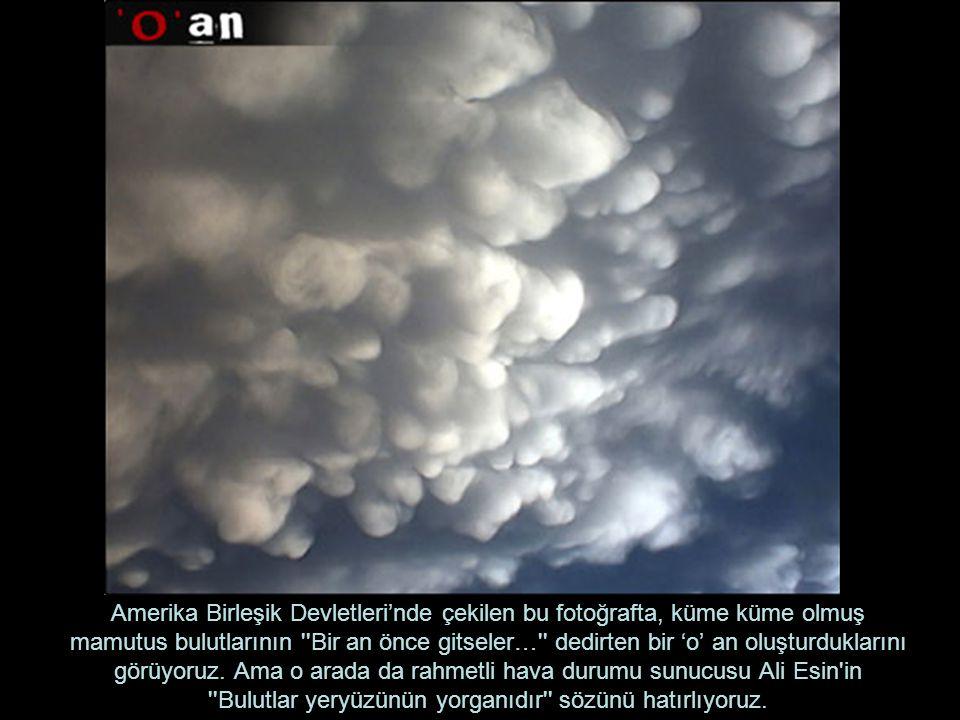 Amerika Birleşik Devletleri'nde çekilen bu fotoğrafta, küme küme olmuş mamutus bulutlarının Bir an önce gitseler… dedirten bir 'o' an oluşturduklarını görüyoruz.
