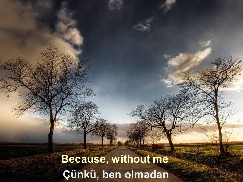 Because, without me Çünkü, ben olmadan