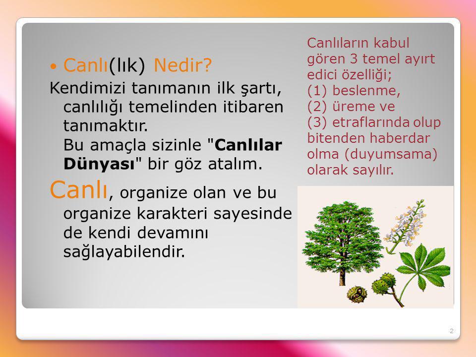 Canlıların kabul gören 3 temel ayırt edici özelliği; (1) beslenme, (2) üreme ve (3) etraflarında olup bitenden haberdar olma (duyumsama) olarak sayılır.