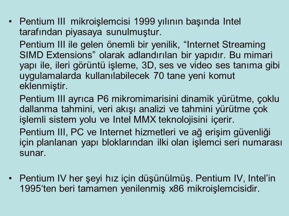 Pentium III mikroişlemcisi 1999 yılının başında Intel tarafından piyasaya sunulmuştur.
