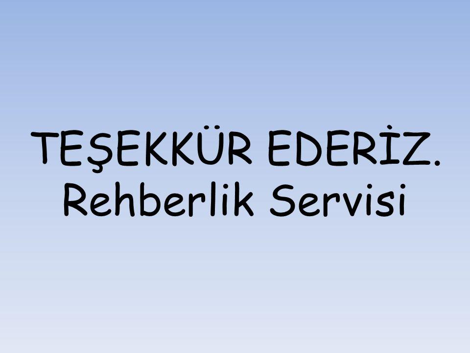 TEŞEKKÜR EDERİZ. Rehberlik Servisi