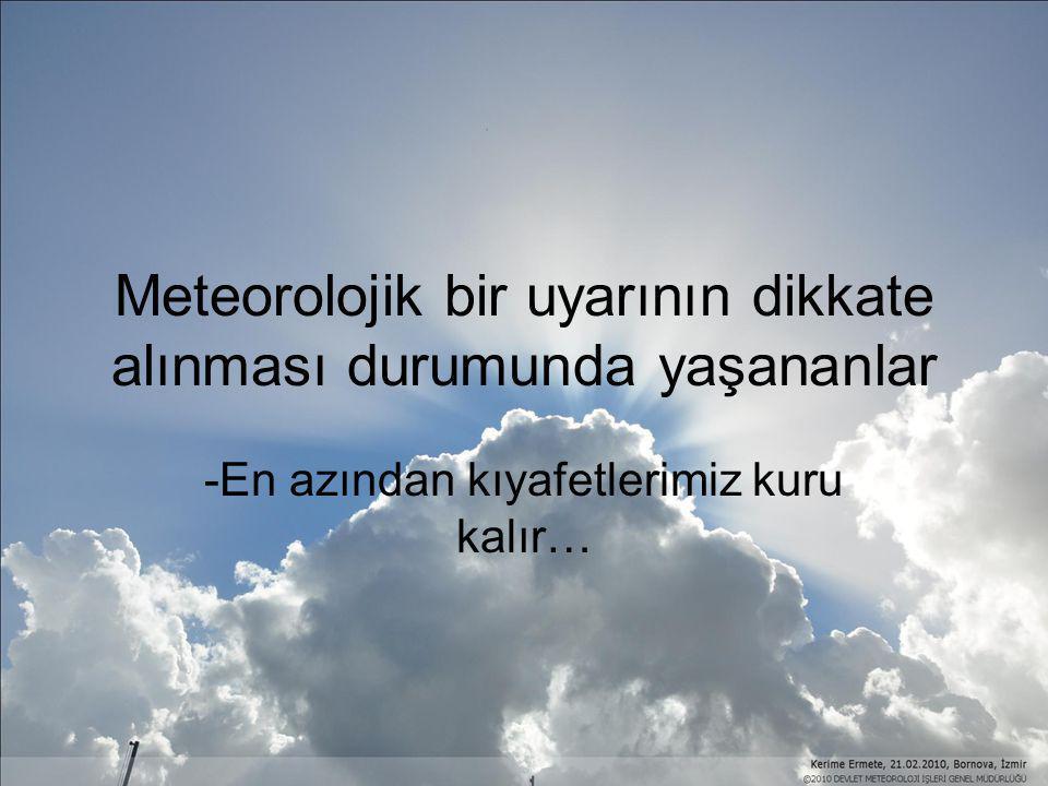 Meteorolojik bir uyarının dikkate alınması durumunda yaşananlar