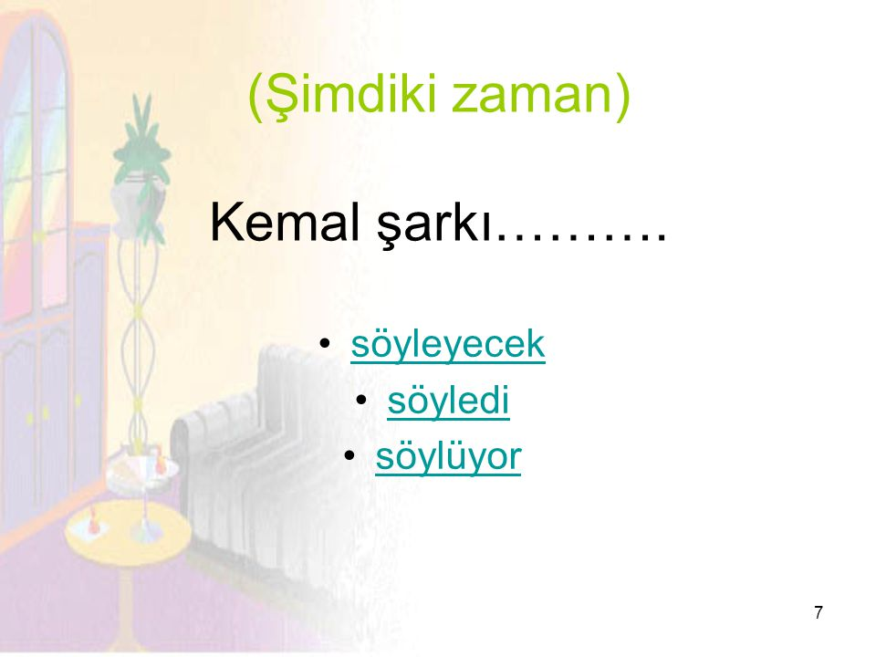 (Şimdiki zaman) Kemal şarkı……….