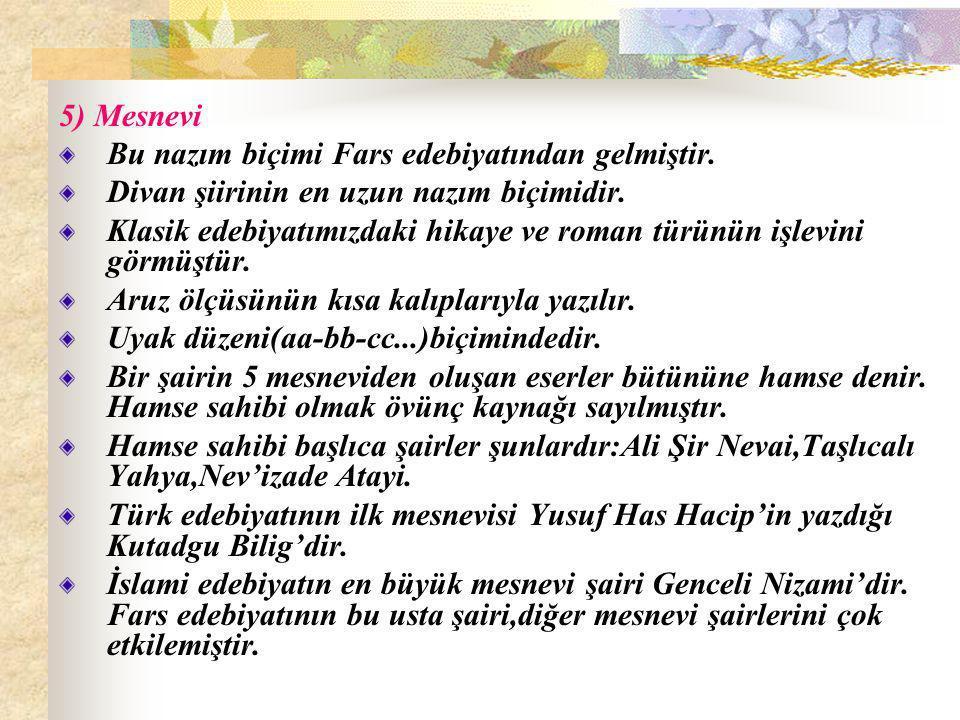 5) Mesnevi Bu nazım biçimi Fars edebiyatından gelmiştir. Divan şiirinin en uzun nazım biçimidir.