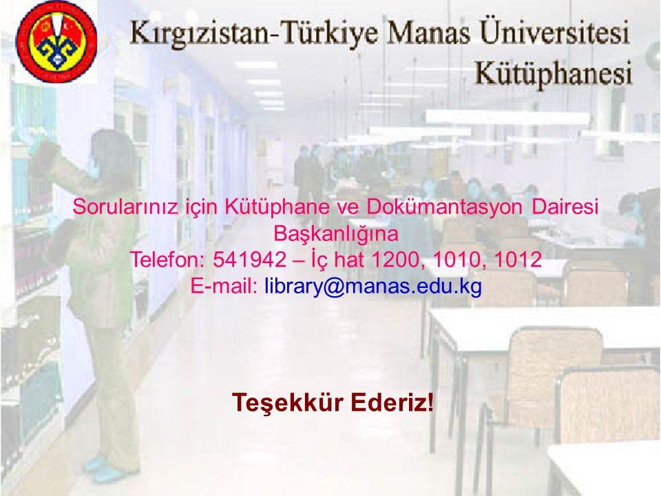 Sorularınız için Kütüphane ve Dokümantasyon Dairesi Başkanlığına Telefon: 541942 – İç hat 1200, 1010, 1012 E-mail: library@manas.edu.kg
