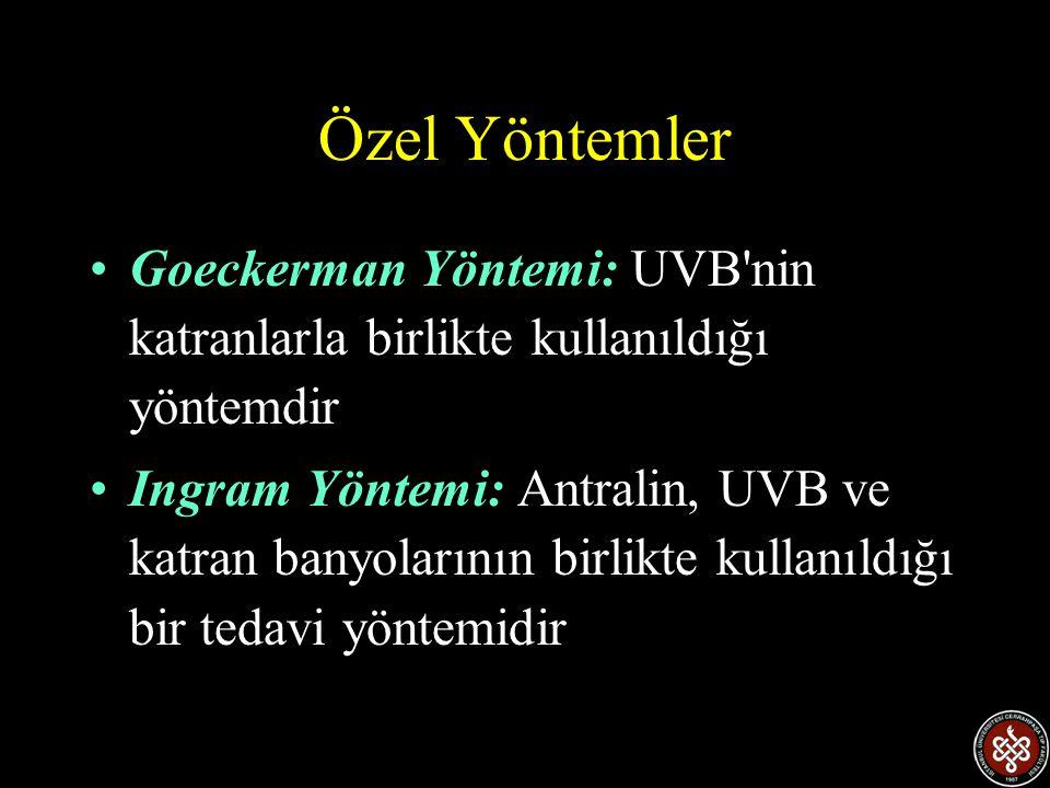 Özel Yöntemler Goeckerman Yöntemi: UVB nin katranlarla birlikte kullanıldığı yöntemdir.