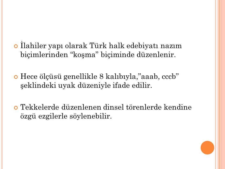 İlahiler yapı olarak Türk halk edebiyatı nazım biçimlerinden koşma biçiminde düzenlenir.