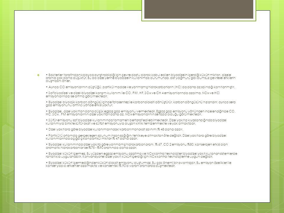 • Bakteriler tarafından kolayca ayrıştırabildiği için çevre dostu olarak kabul edilen biyodizelin içerdiği kükürt miktarı, dizele oranla çok daha düşüktür.