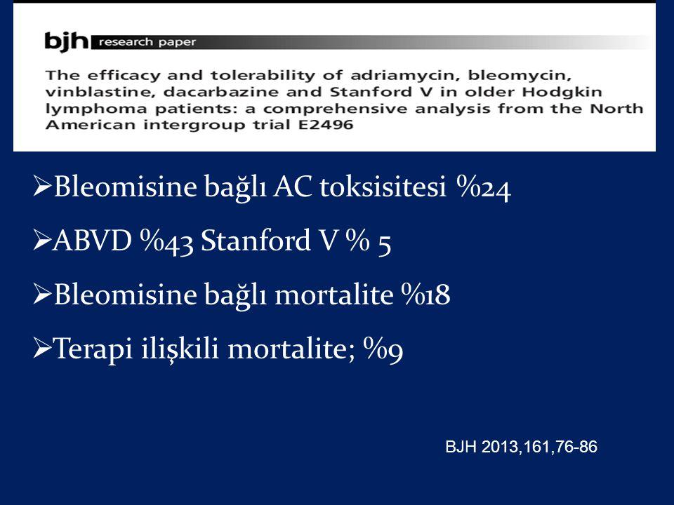 Bleomisine bağlı AC toksisitesi %24 ABVD %43 Stanford V % 5