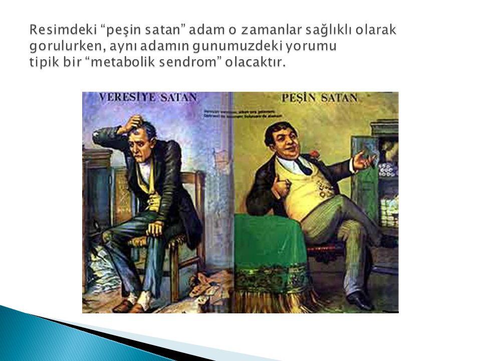 Resimdeki peşin satan adam o zamanlar sağlıklı olarak gorulurken, aynı adamın gunumuzdeki yorumu tipik bir metabolik sendrom olacaktır.