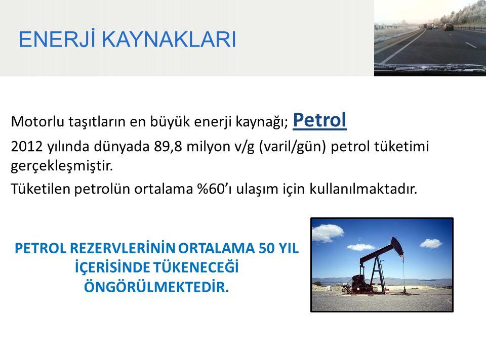 ENERJİ KAYNAKLARI Motorlu taşıtların en büyük enerji kaynağı; Petrol