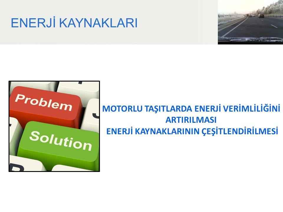 ENERJİ KAYNAKLARI MOTORLU TAŞITLARDA ENERJİ VERİMLİLİĞİNİ ARTIRILMASI