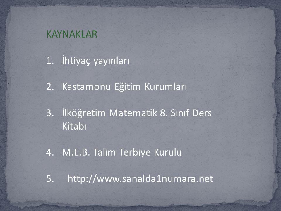 KAYNAKLAR İhtiyaç yayınları. Kastamonu Eğitim Kurumları. İlköğretim Matematik 8. Sınıf Ders Kitabı.