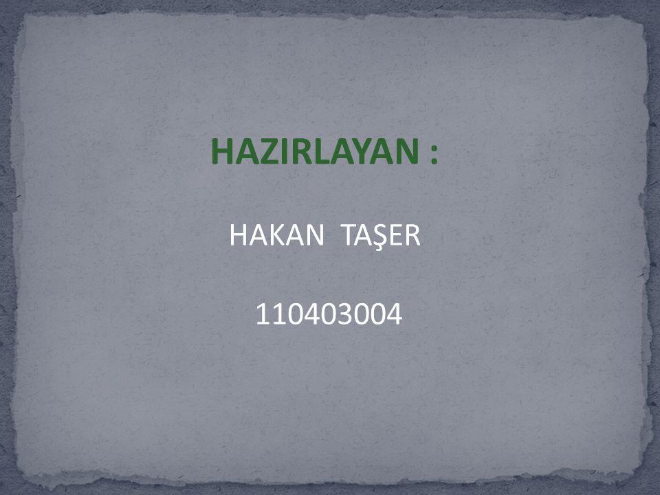 HAZIRLAYAN : HAKAN TAŞER 110403004