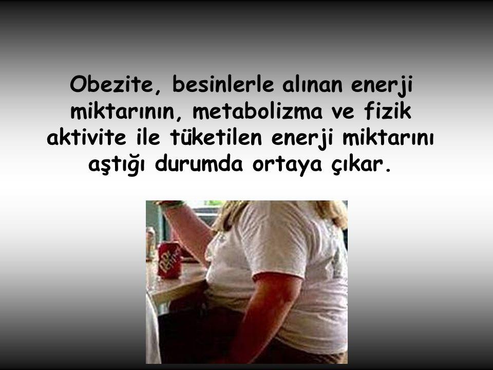 Obezite, besinlerle alınan enerji miktarının, metabolizma ve fizik aktivite ile tüketilen enerji miktarını aştığı durumda ortaya çıkar.