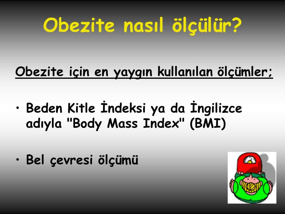 Obezite nasıl ölçülür Obezite için en yaygın kullanılan ölçümler;