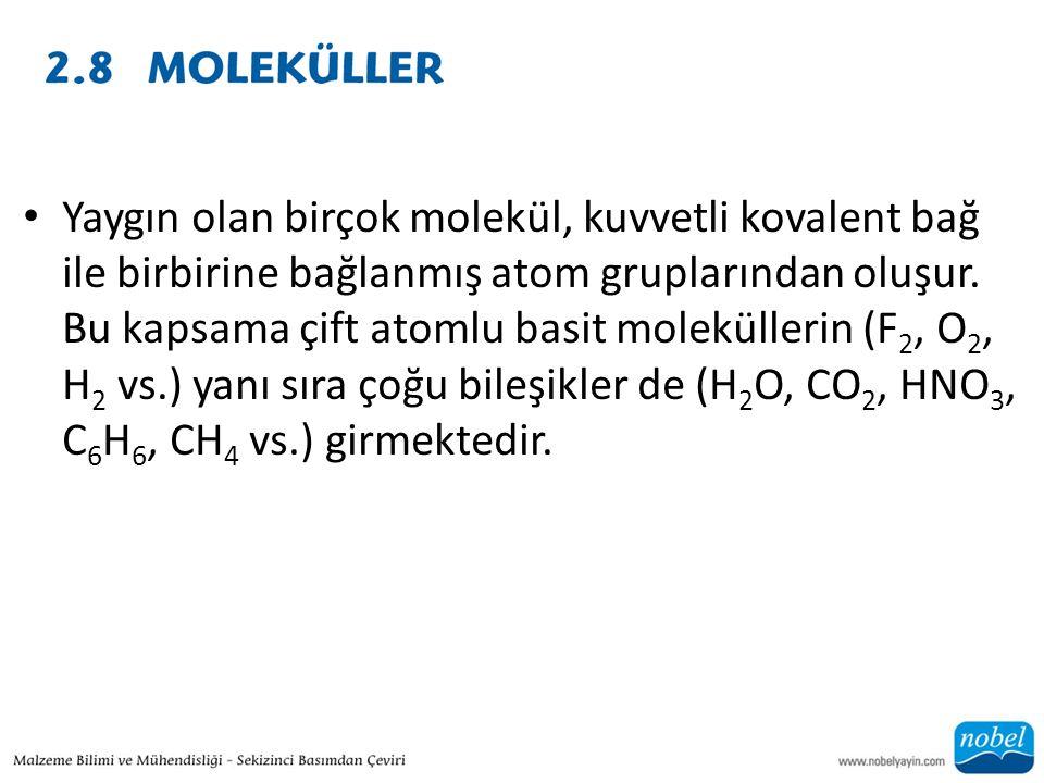 Yaygın olan birçok molekül, kuvvetli kovalent bağ ile birbirine bağlanmış atom gruplarından oluşur.