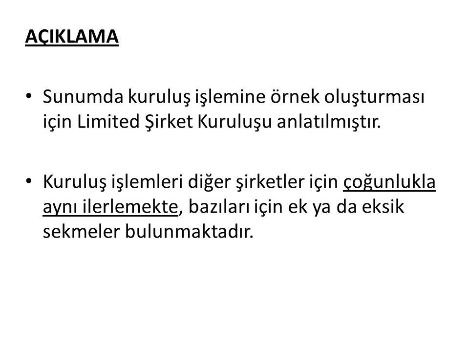 AÇIKLAMA Sunumda kuruluş işlemine örnek oluşturması için Limited Şirket Kuruluşu anlatılmıştır.