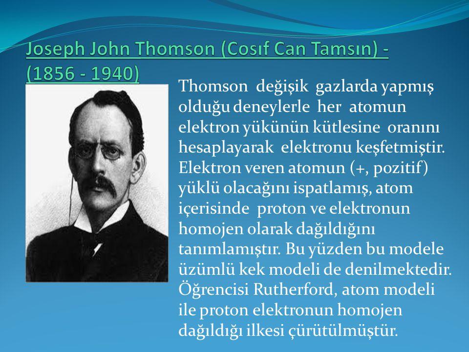Joseph John Thomson (Cosıf Can Tamsın) - (1856 - 1940)
