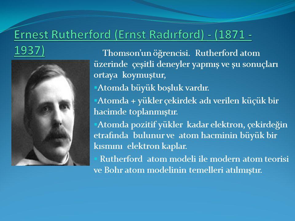 Ernest Rutherford (Ernst Radırford) - (1871 - 1937)