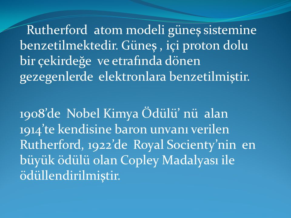 Rutherford atom modeli güneş sistemine benzetilmektedir