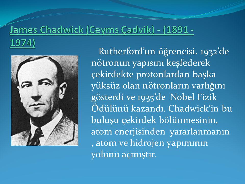 James Chadwick (Ceyms Çadvik) - (1891 - 1974)