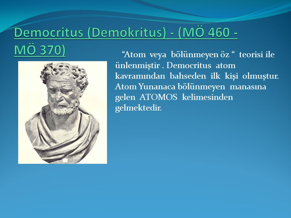 Democritus (Demokritus) - (MÖ 460 - MÖ 370)