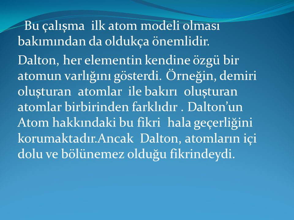 Bu çalışma ilk atom modeli olması bakımından da oldukça önemlidir.