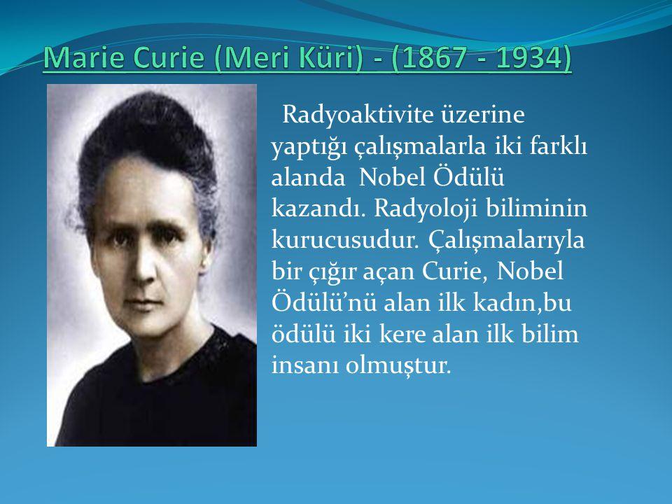 Marie Curie (Meri Küri) - (1867 - 1934)