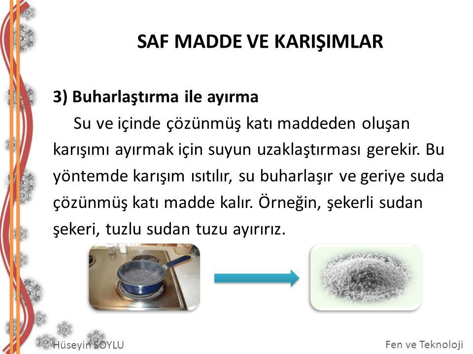 3) Buharlaştırma ile ayırma Su ve içinde çözünmüş katı maddeden oluşan karışımı ayırmak için suyun uzaklaştırması gerekir.
