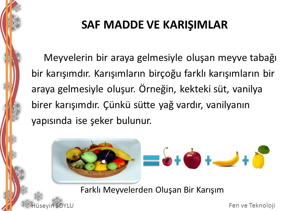 Meyvelerin bir araya gelmesiyle oluşan meyve tabağı bir karışımdır