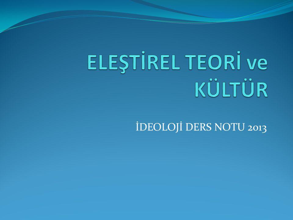 ELEŞTİREL TEORİ ve KÜLTÜR