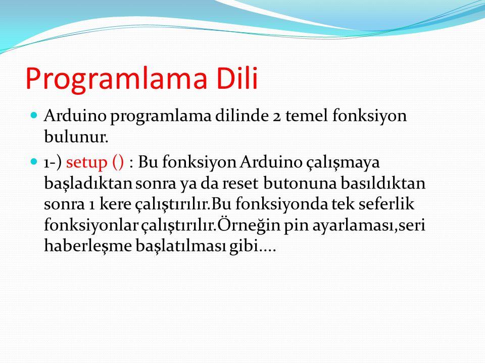 Programlama Dili Arduino programlama dilinde 2 temel fonksiyon bulunur.