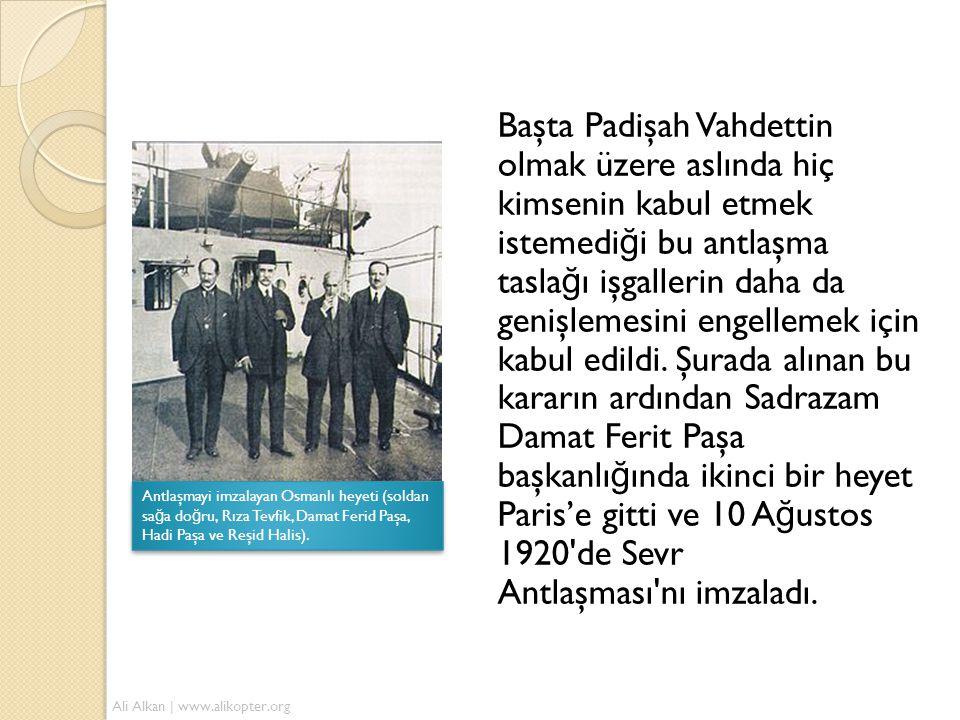 Başta Padişah Vahdettin olmak üzere aslında hiç kimsenin kabul etmek istemediği bu antlaşma taslağı işgallerin daha da genişlemesini engellemek için kabul edildi. Şurada alınan bu kararın ardından Sadrazam Damat Ferit Paşa başkanlığında ikinci bir heyet Paris'e gitti ve 10 Ağustos 1920 de Sevr Antlaşması nı imzaladı.